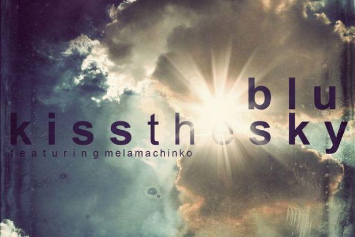 Blu featuring MeLa Machinko - Kiss The Sky