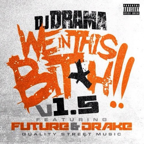 DJ Drama featuring Future & Drake - We In This B*tch 1.5