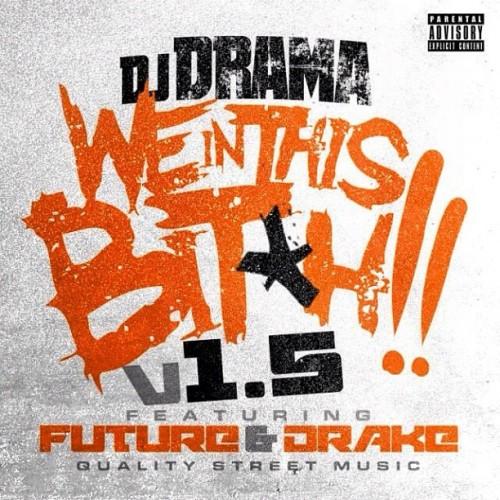 DJ Drama featuring Future & Drake - We In This B*tch 1.5