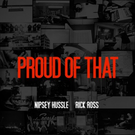 Nipsey Hussle featuring Rick Ross - Proud of That