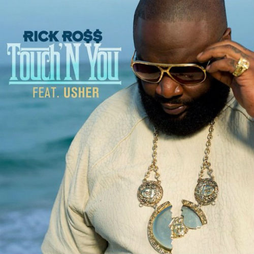 Rick Ross featuring Usher - Touch'N You