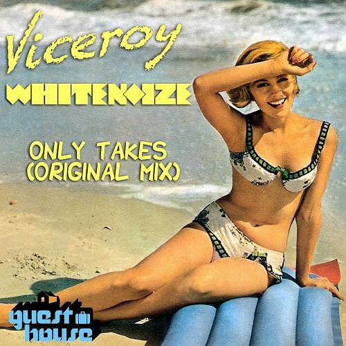 Viceroy & WhiteNoize – Only Takes (Original Mix)