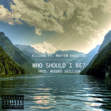 Rilgood featuring Maffew Ragazino - Who Should I Be? (Produced by Woodro Skillson)