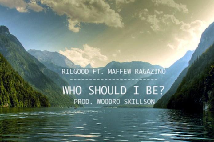 Rilgood featuring Maffew Ragazino - Who Should I Be? (Produced by Woodro Skillson)