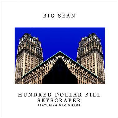 Big Sean featuring Mac Miller - Hundred Dollar Bill Skyscraper
