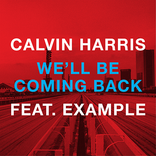 Calvin Harris featuring Example - We'll Be Coming Back (R3hab Remix) (Preview)