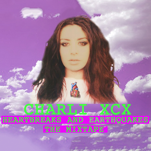 Charli XCX - Heartbreaks and Earthquakes (Mixtape)