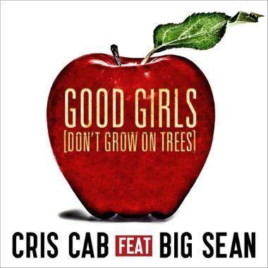 Cris Cab featuring Big Sean - Good Girls (Don't Grow On Trees)