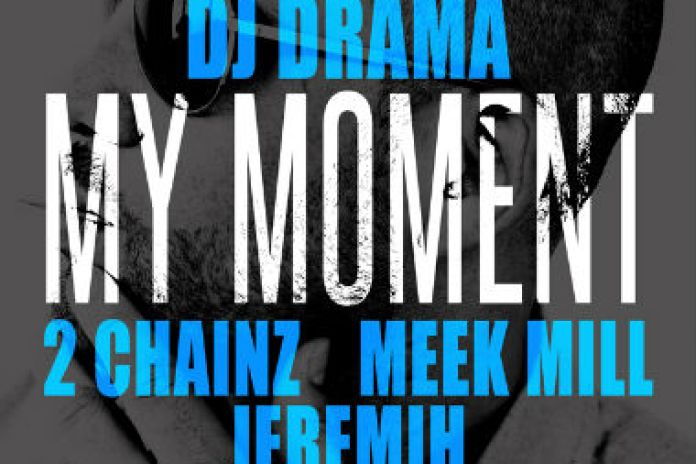 DJ Drama featuring 2 Chainz, Meek Mill & Jeremih - My Moment