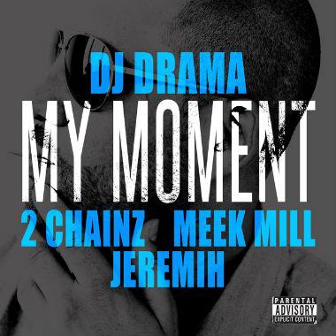 DJ Drama featuring 2 Chainz, Meek Mill & Jeremih - My Moment