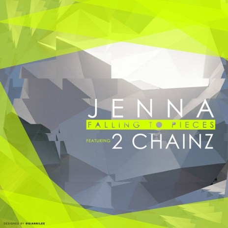 Jenna featuring 2 Chainz - Falling to Pieces