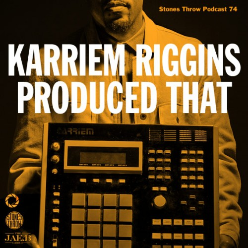 Stones Throw Podcast 74: Karriem Riggins Produced That