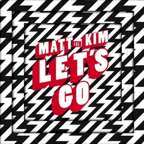Matt and Kim - Let's Go
