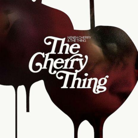 Neneh Cherry & The Thing - The Cherry Thing (Full Album Stream)