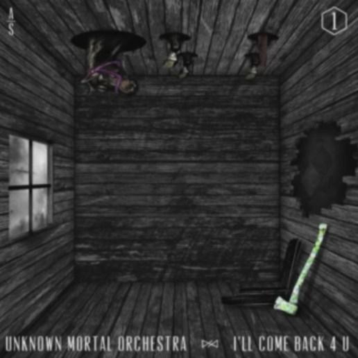 Unknown Mortal Orchestra – I'll Come Back 4 U