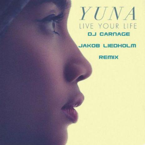 Yuna - Live Your Life (DJ Carnage & Jakob Liedholm Remix)