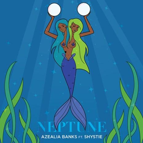 Azealia Banks featuring Shystie - Neptune