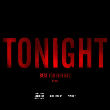 John Legend featuring Pusha T - Tonight (Best You Ever Had) (Remix)