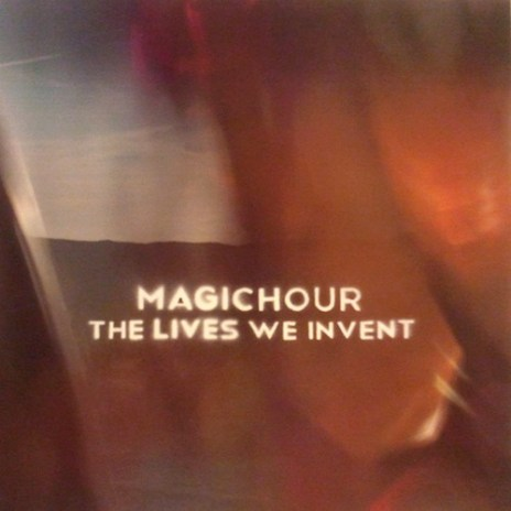 MagicHour - The Lives We Invent