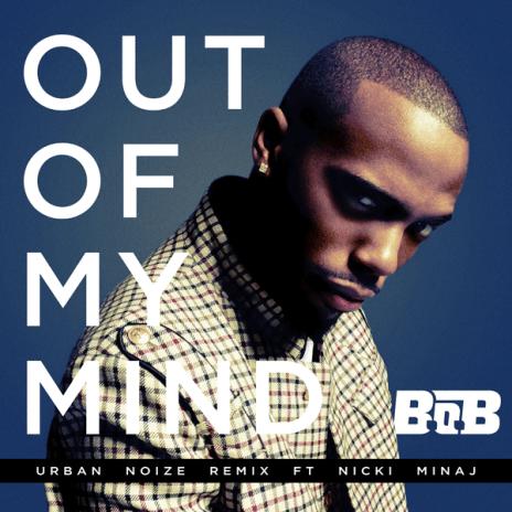 HYPETRAK Premiere: B.o.B featuring Nicki Minaj - Out of My Mind (Urban Noize Remix)