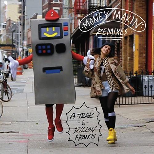 A-Trak & Dillon Francis - Money Makin' (Remixes)