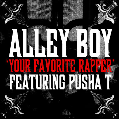 Alley Boy featuring Pusha T - Your Favorite Rapper