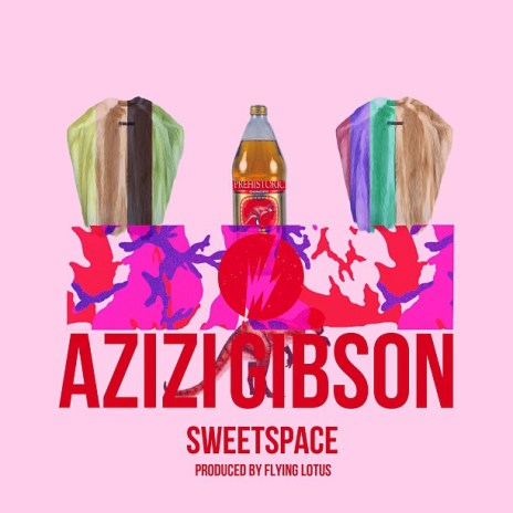 Azizi Gibson - Sweetspace (Produced by Flying Lotus)