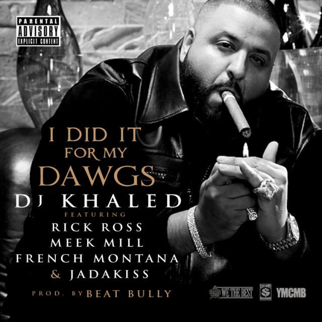 DJ Khaled featuring Rick Ross, Meek Mill, French Montana & Jadakiss - I Did It For My Dawgs