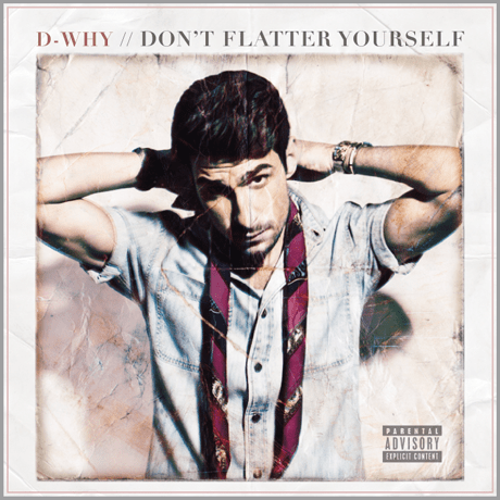 D-WHY - Don't Flatter Yourself (Mixtape)