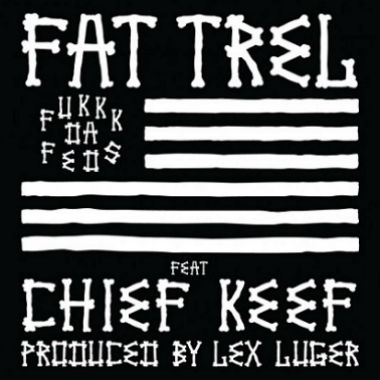 Fat Trel featuring Chief Keef - Fukkk Da Feds