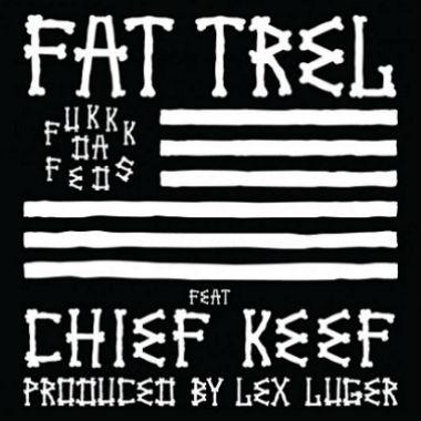 Fat Trel featuring Chief Keef - Fukkk Da Feds