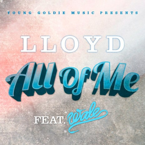 Lloyd featuring Wale - All Of Me