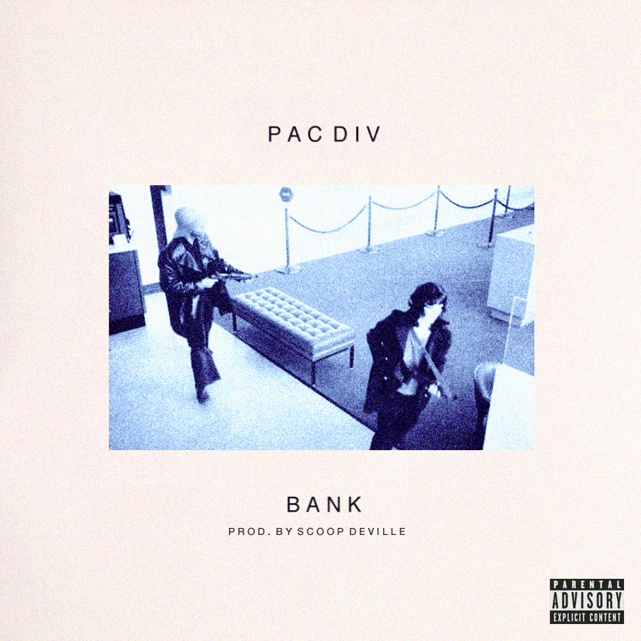 Pac Div - Bank (Produced by Scoop DeVille)