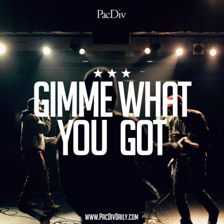 Pac Div - Gimme What You Got