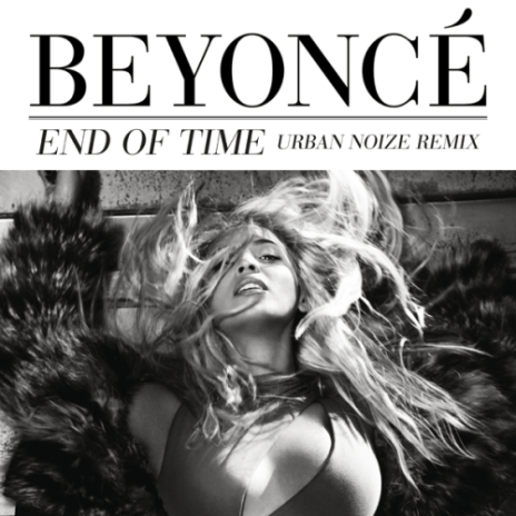 Beyoncé - End Of Time (Urban Noize Remix)