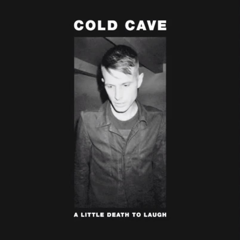 Cold Cave - A Little Death to Laugh