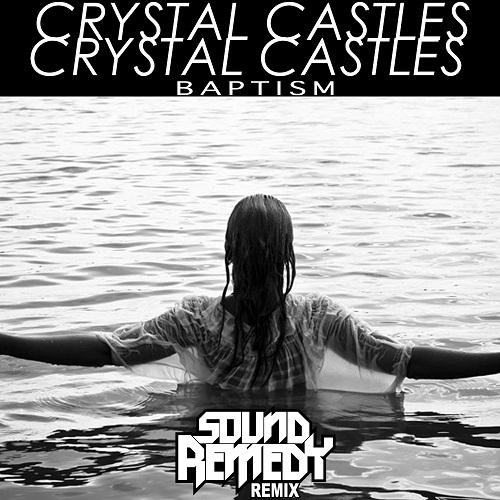 Crystal Castles - BAPTISM (Sound Remedy Remix)