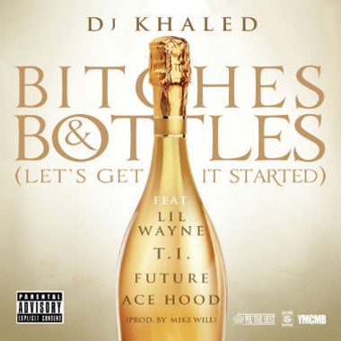 DJ Khaled featuring Ace Hood, Lil Wayne, T.I. & Future - B*tches & Bottles (Remix)