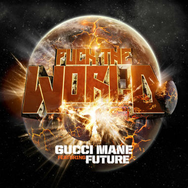 Gucci Mane featuring Future - F*ck the World