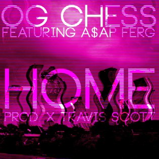 OG Chess featuring A$AP Ferg - Home (Produced by Travi$ Scott)