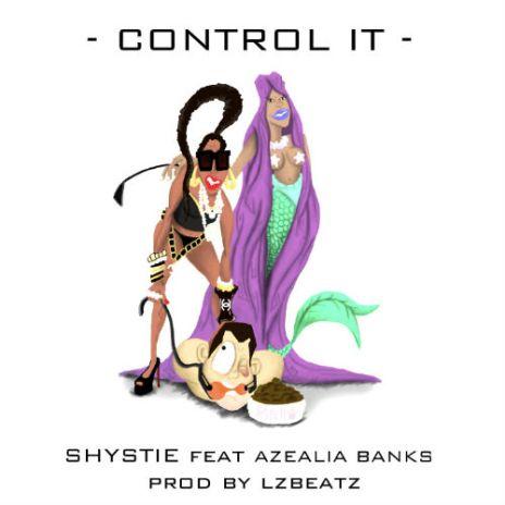 Shystie featuring Azealia Banks - Control It