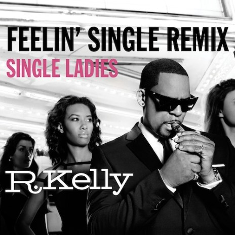 R. Kelly - Single Ladies (Feelin' Single Remix)