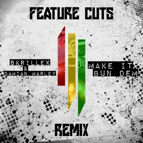 Skrillex & Damian Marley - Make It Bun Dem (Feature Cuts Remix)