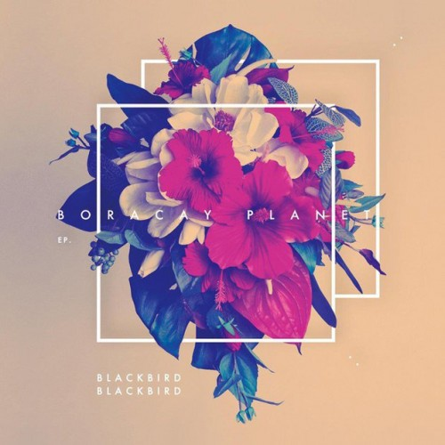 Blackbird Blackbird - Boracay Planet  (Full EP Stream)