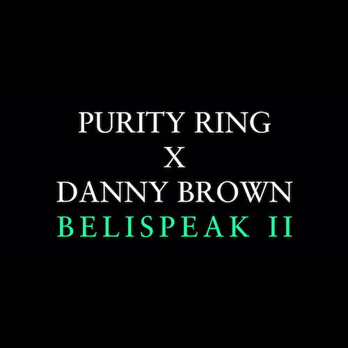 Purity Ring featuring Danny Brown - Belispeak II