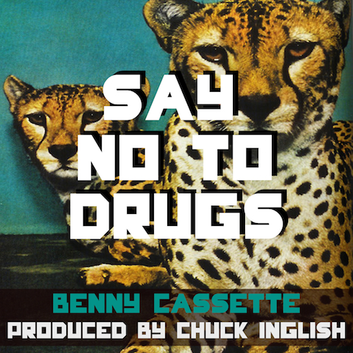 Benny Cassette - Say No To Drugs (Produced by Chuck Inglish)