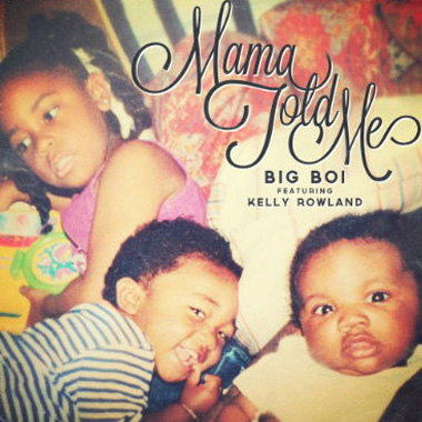Big Boi featuring Kelly Rowland - Mama Told Me