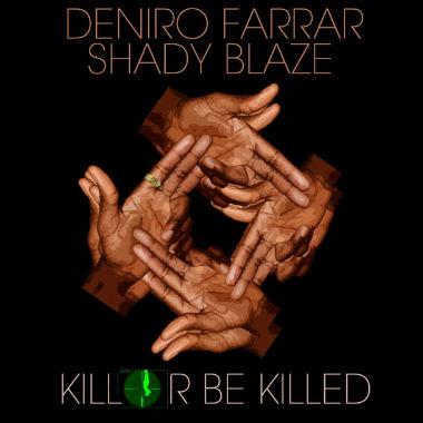 Deniro Farrar & Shady Blaze - Kill or Be Killed (Mixtape)