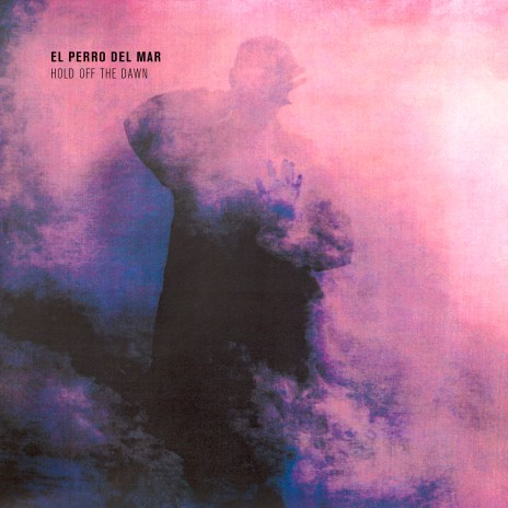 El Perro Del Mar - Hold Off The Dawn