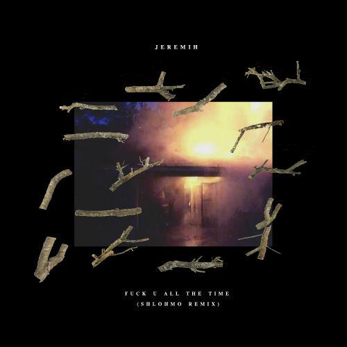 Jeremih featuring Natasha Mosley - Fuck U All The Time (Shlohmo Remix)
